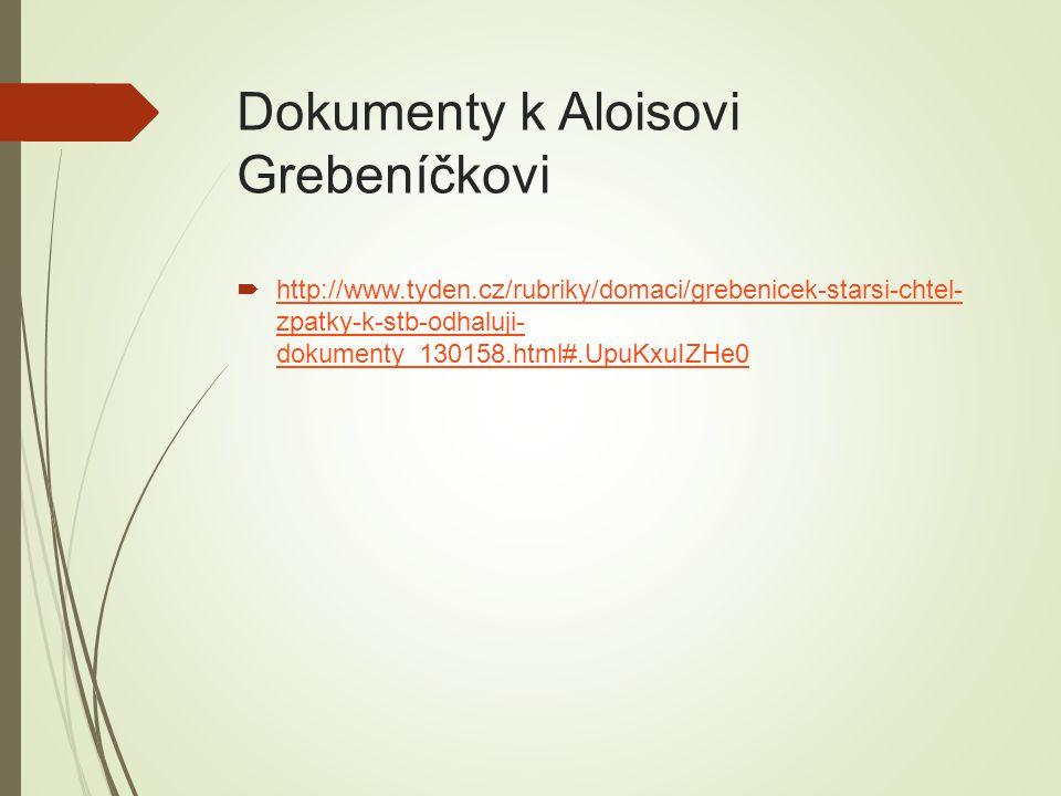 Dokumenty k Aloisovi Grebeníčkovi  http://www.tyden.cz/rubriky/domaci/grebenicek-starsi-chtel- zpatky-k-stb-odhaluji- dokumenty_130158.html#.UpuKxuIZ