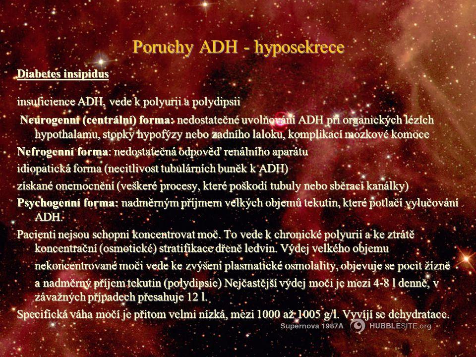Poruchy ADH - hyposekrece Diabetes insipidus insuficience ADH, vede k polyurii a polydipsii Neurogenní (centrální) forma: nedostatečné uvolňování ADH
