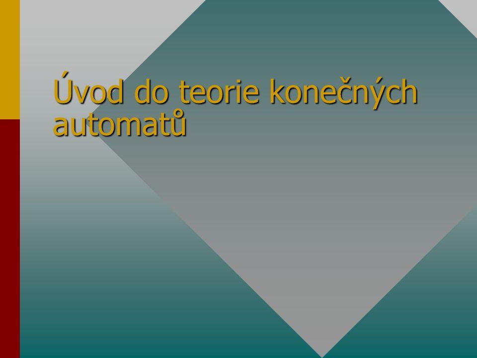 Základní pojmy automat - zařízení na zpracování informace diskrétní automat - informace v automatu zobrazena konečným počtem symbolů konečný automat (KA) - diskrétní automat s konečnou pamětí