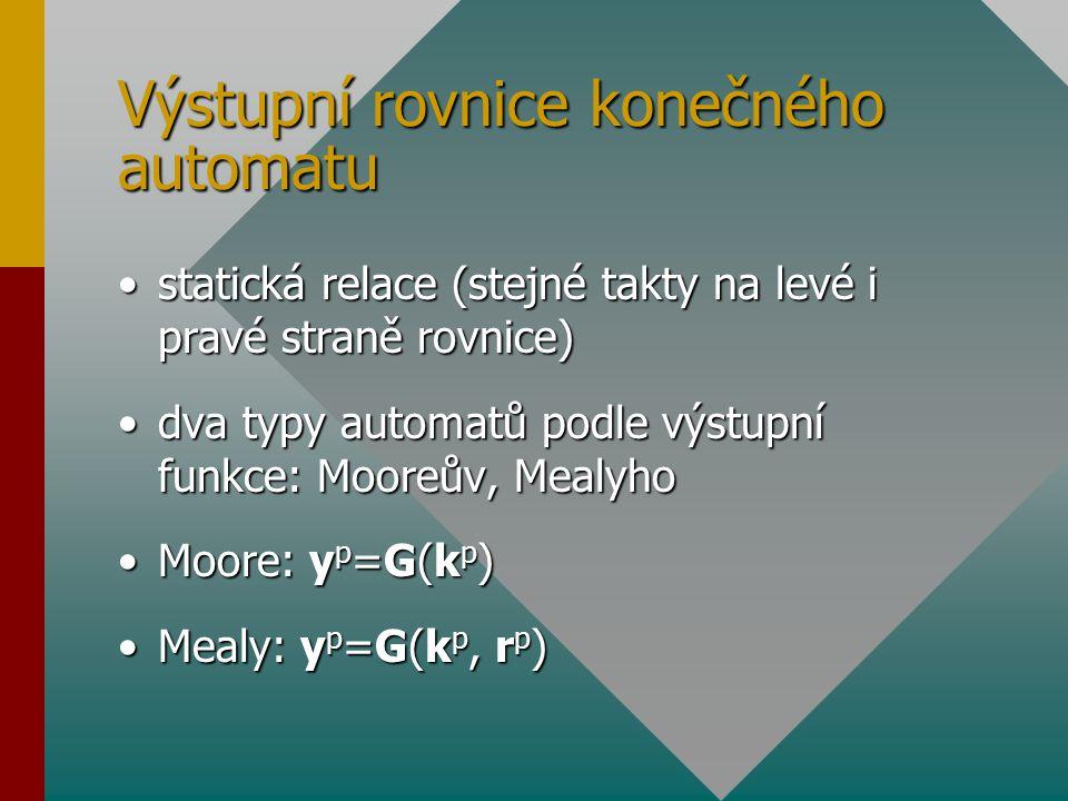 Výstupní rovnice konečného automatu statická relace (stejné takty na levé i pravé straně rovnice)statická relace (stejné takty na levé i pravé straně
