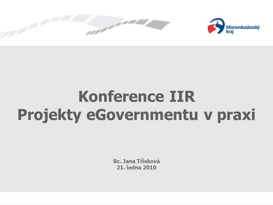 Projekty eGovernmentu v praxi 1 Konference IIR Projekty eGovernmentu v praxi Bc.