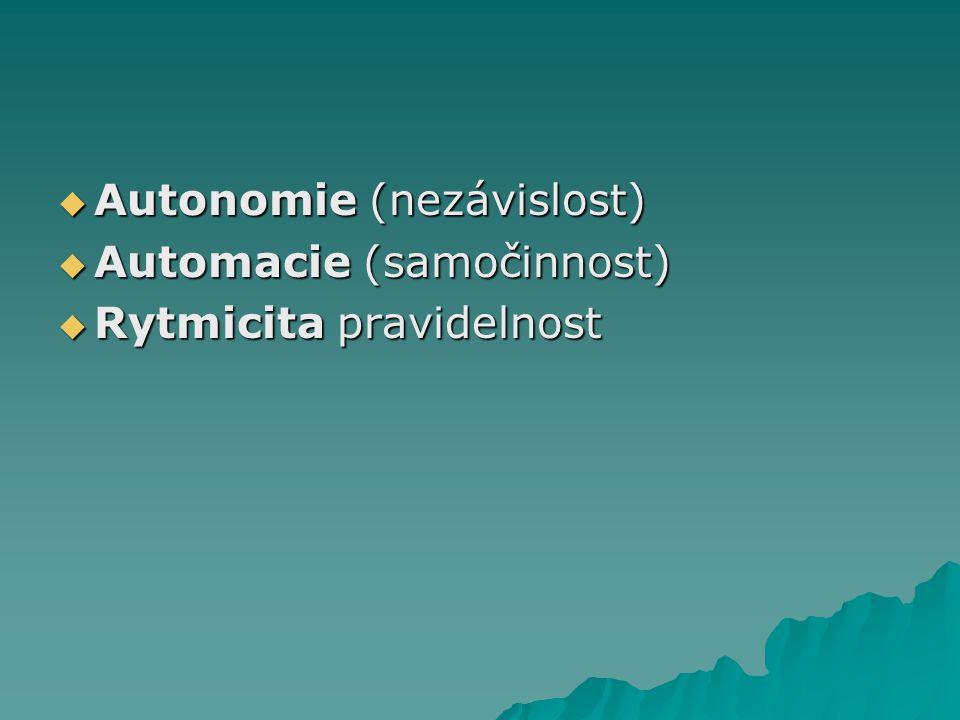  Autonomie (nezávislost)  Automacie (samočinnost)  Rytmicita pravidelnost