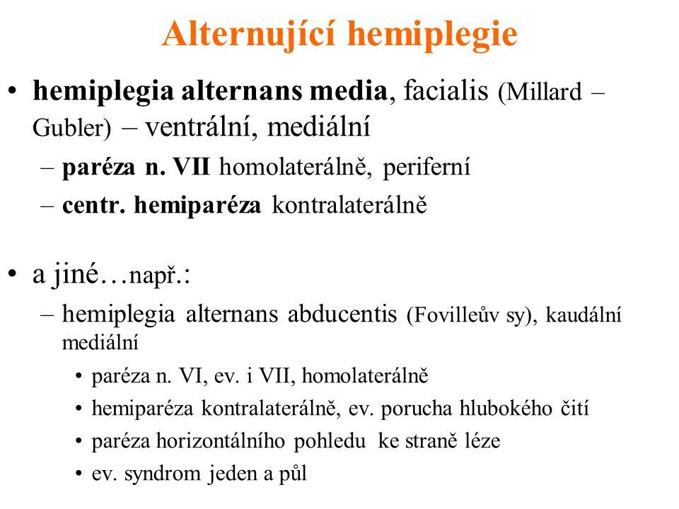 Alternující hemiplegie hemiplegia alternans media, facialis (Millard – Gubler) – ventrální, mediální –paréza n.