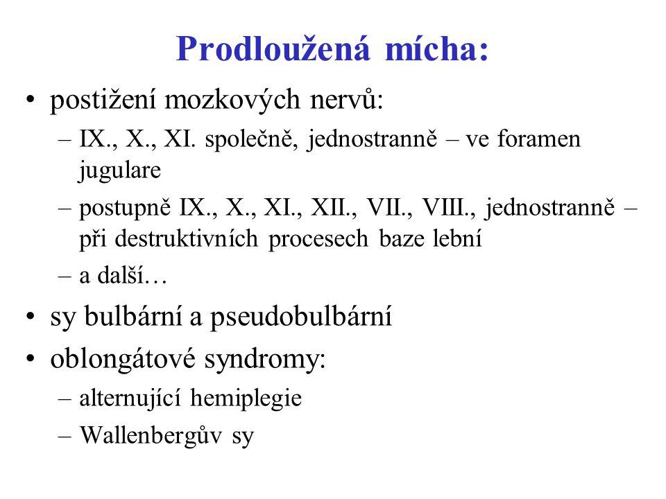 Prodloužená mícha: postižení mozkových nervů: –IX., X., XI. společně, jednostranně – ve foramen jugulare –postupně IX., X., XI., XII., VII., VIII., je