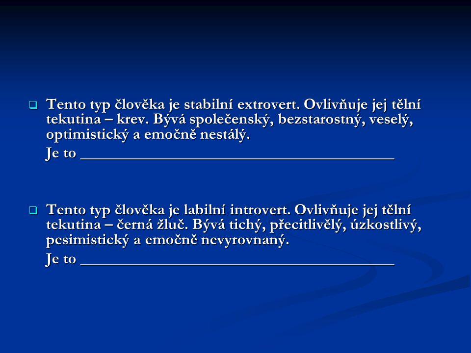 Doplň správnou odpověď na řádek pod text (sangvinik, flegmatik, cholerik, melancholik): a) slabý vzruch a silný útlum..................................