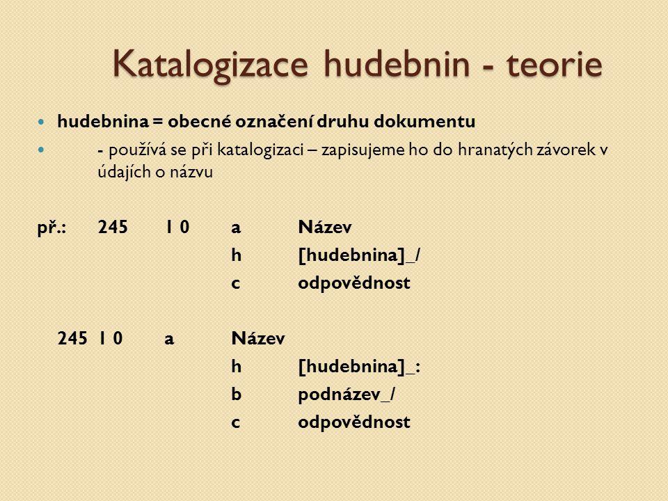 Katalogizace hudebnin - teorie hudebnina = obecné označení druhu dokumentu - používá se při katalogizaci – zapisujeme ho do hranatých závorek v údajíc