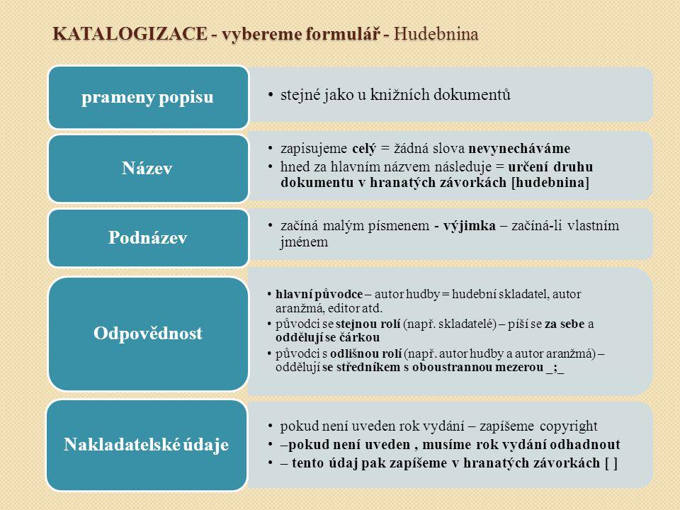 KATALOGIZACE - vybereme formulář - Hudebnina stejné jako u knižních dokumentů prameny popisu zapisujeme celý = žádná slova nevynecháváme hned za hlavn
