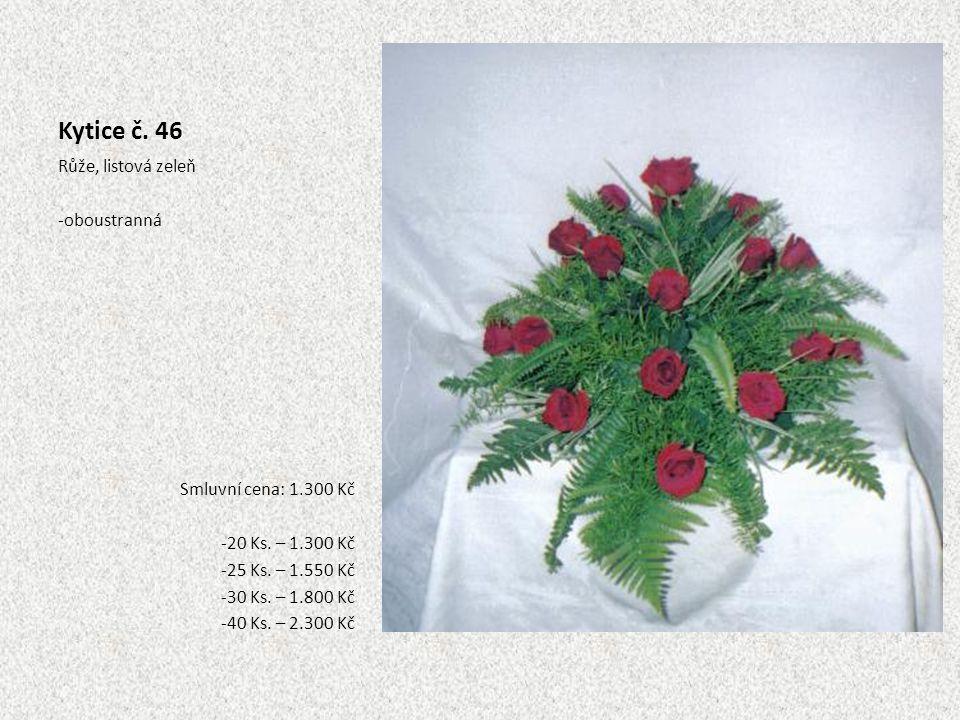Kytice č. 46 Růže, listová zeleň -oboustranná Smluvní cena: 1.300 Kč -20 Ks. – 1.300 Kč -25 Ks. – 1.550 Kč -30 Ks. – 1.800 Kč -40 Ks. – 2.300 Kč