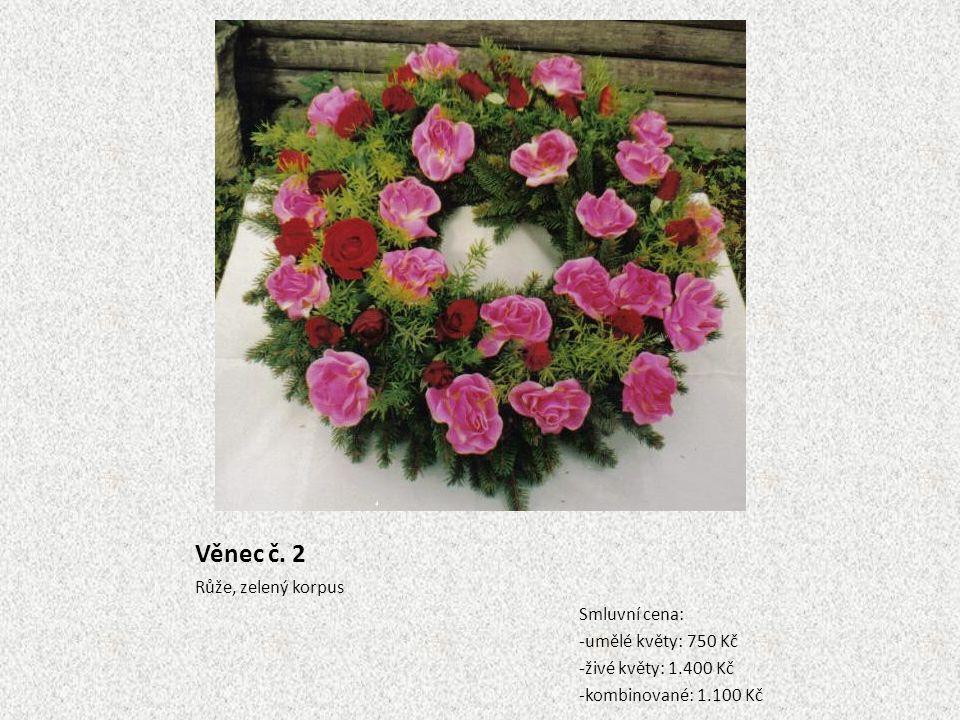 Věnec č. 2 Růže, zelený korpus Smluvní cena: -umělé květy: 750 Kč -živé květy: 1.400 Kč -kombinované: 1.100 Kč