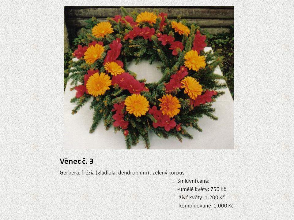 Věnec č. 3 Gerbera, frézia (gladiola, dendrobium), zelený korpus Smluvní cena: -umělé květy: 750 Kč -živé květy: 1.200 Kč -kombinované: 1.000 Kč