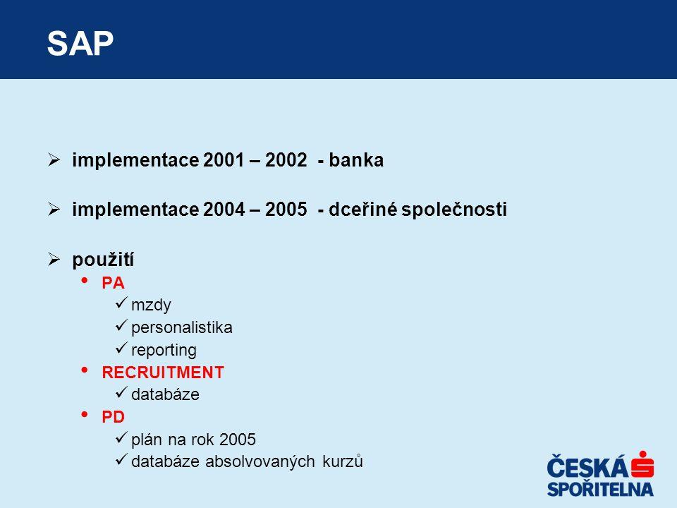 SAP  implementace 2001 – 2002 - banka  implementace 2004 – 2005 - dceřiné společnosti  použití PA mzdy personalistika reporting RECRUITMENT databáze PD plán na rok 2005 databáze absolvovaných kurzů