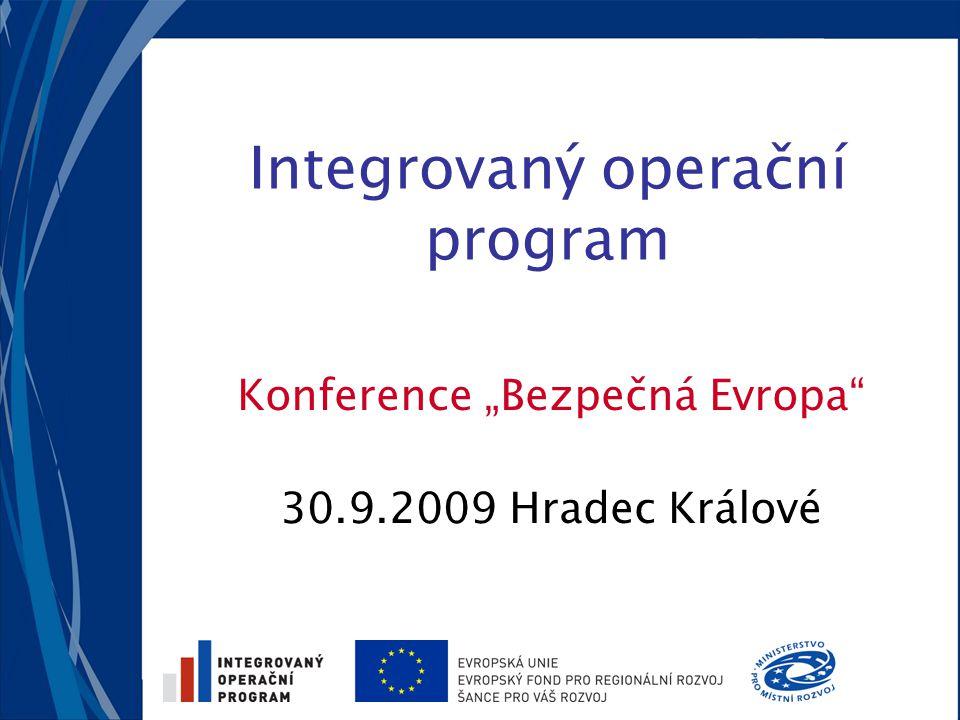 """Integrovaný operační program Konference """"Bezpečná Evropa 30.9.2009 Hradec Králové"""