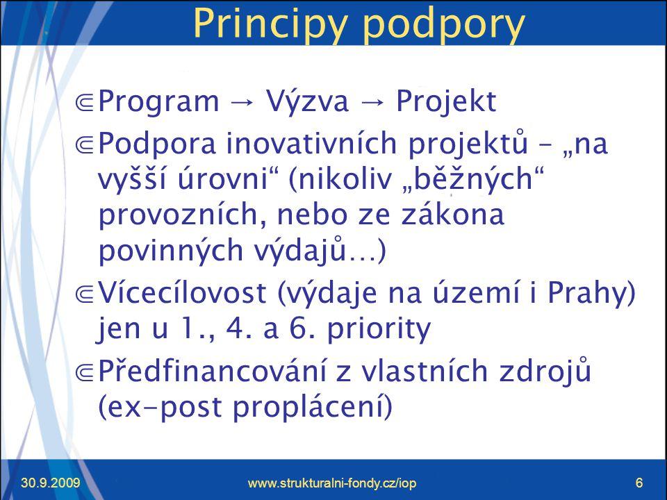 """30.9.2009www.strukturalni-fondy.cz/iop6 Principy podpory ⋐Program → Výzva → Projekt ⋐Podpora inovativních projektů – """"na vyšší úrovni (nikoliv """"běžných provozních, nebo ze zákona povinných výdajů…) ⋐Vícecílovost (výdaje na území i Prahy) jen u 1., 4."""