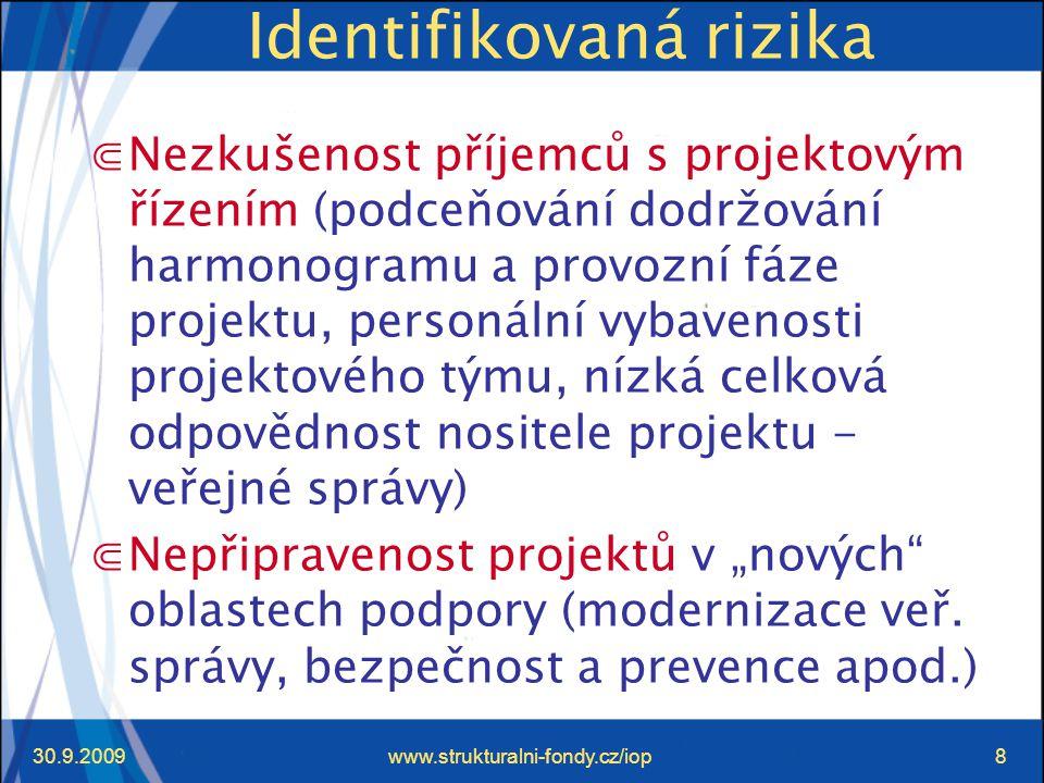"""30.9.2009www.strukturalni-fondy.cz/iop8 Identifikovaná rizika ⋐Nezkušenost příjemců s projektovým řízením (podceňování dodržování harmonogramu a provozní fáze projektu, personální vybavenosti projektového týmu, nízká celková odpovědnost nositele projektu - veřejné správy) ⋐Nepřipravenost projektů v """"nových oblastech podpory (modernizace veř."""
