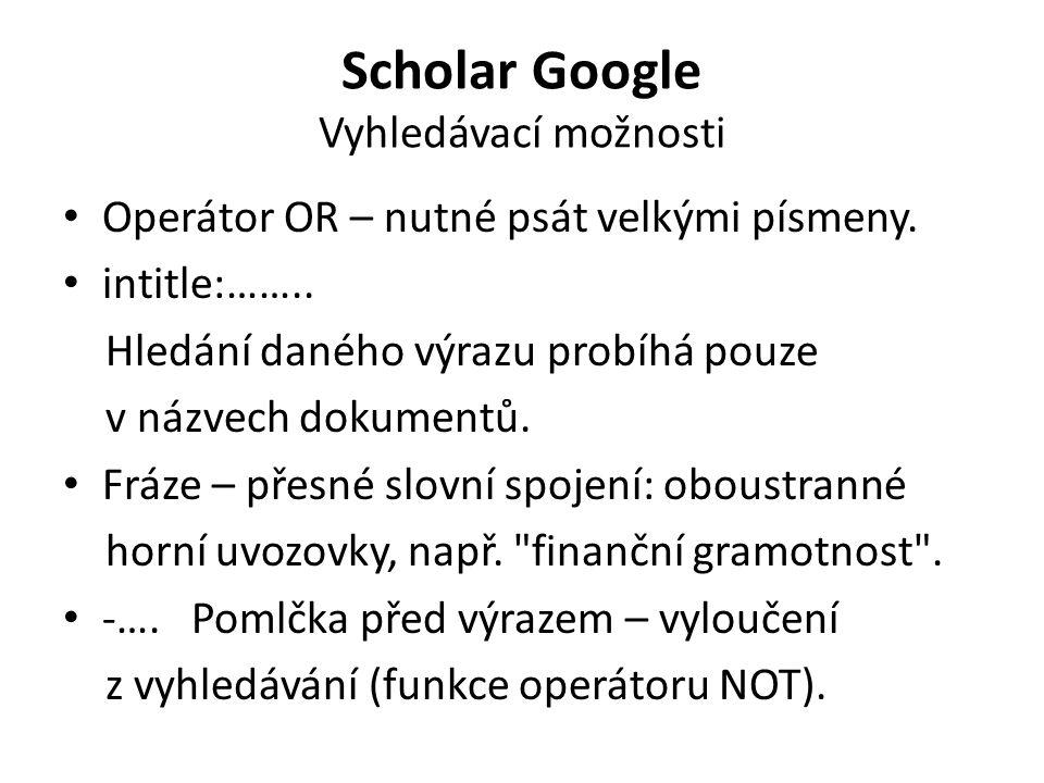 Scholar Google Vyhledávací možnosti Operátor OR – nutné psát velkými písmeny. intitle:…….. Hledání daného výrazu probíhá pouze v názvech dokumentů. Fr