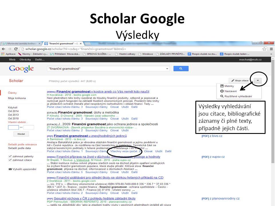 Scholar Google Výsledky Výsledky vyhledávání jsou citace, bibliografické záznamy či plné texty, případně jejich části.