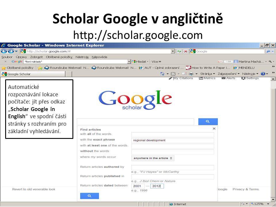 """Scholar Google v angličtině http://scholar.google.com Automatické rozpoznávání lokace počítače: jít přes odkaz """"Scholar Google in English"""" ve spodní č"""