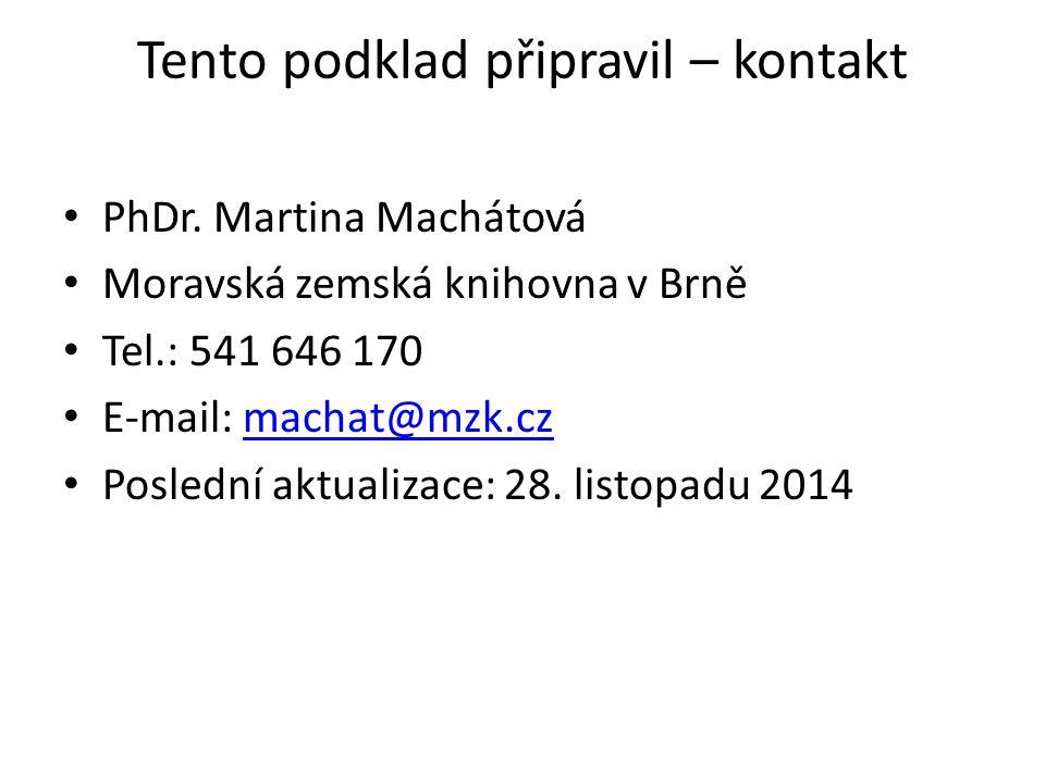 Tento podklad připravil – kontakt PhDr. Martina Machátová Moravská zemská knihovna v Brně Tel.: 541 646 170 E-mail: machat@mzk.czmachat@mzk.cz Posledn
