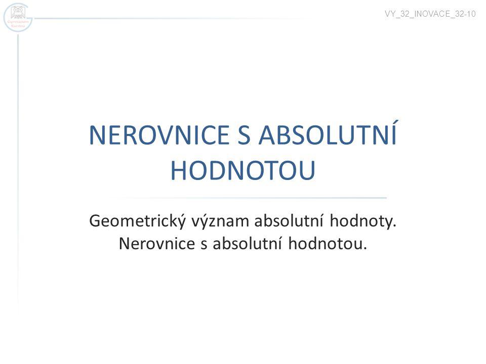 NEROVNICE S ABSOLUTNÍ HODNOTOU Geometrický význam absolutní hodnoty.