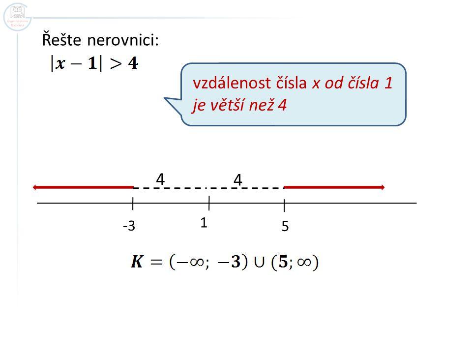 Nerovnice s více absolutními hodnotami Řešte nerovnici Určíme znaménka výrazů uvnitř absolutní hodnoty a odstraníme absolutní hodnotu.