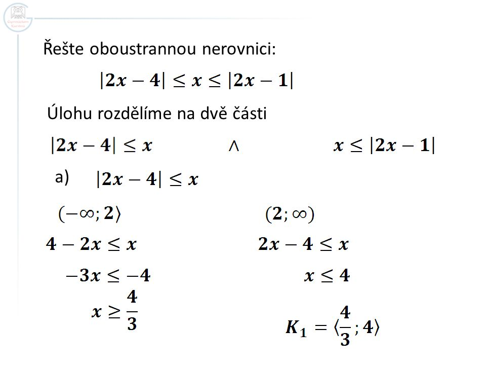 Řešte oboustrannou nerovnici: Úlohu rozdělíme na dvě části a)