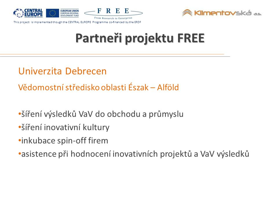 This project is implemented though the CENTRAL EUROPE Programme co-financed by the ERDF Univerzita Debrecen Vědomostní středisko oblasti Észak – Alföl