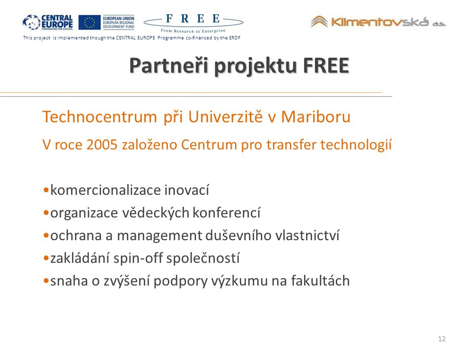 This project is implemented though the CENTRAL EUROPE Programme co-financed by the ERDF Partneři projektu FREE Technocentrum při Univerzitě v Mariboru