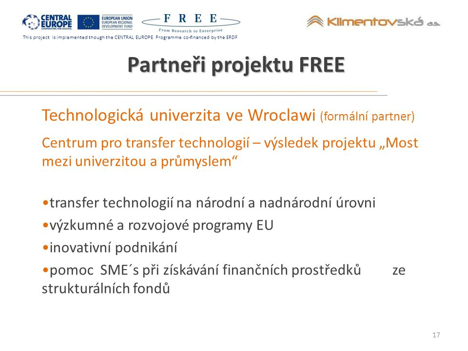 This project is implemented though the CENTRAL EUROPE Programme co-financed by the ERDF Partneři projektu FREE Technologická univerzita ve Wroclawi (f