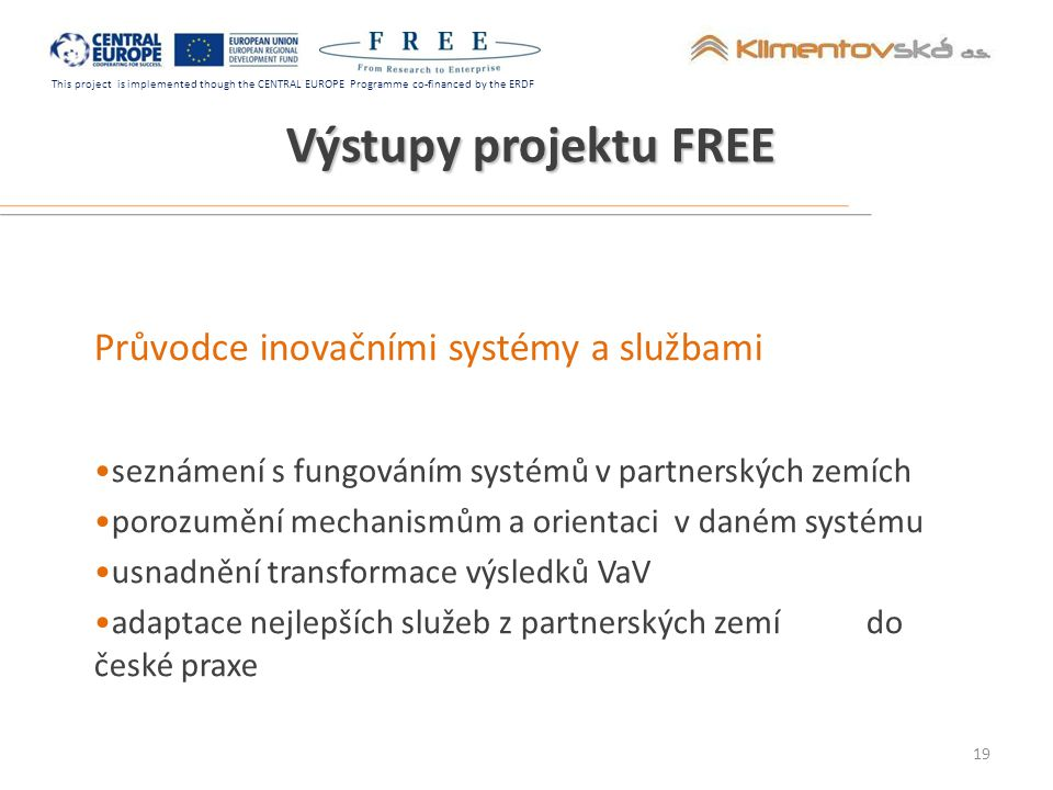 This project is implemented though the CENTRAL EUROPE Programme co-financed by the ERDF Výstupy projektu FREE Průvodce inovačními systémy a službami s