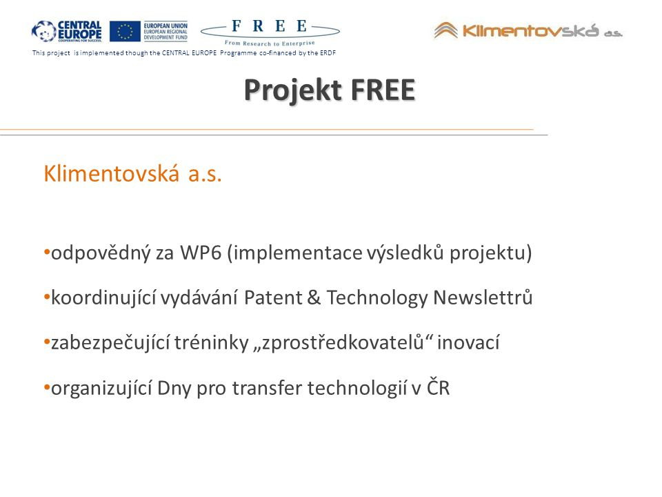 This project is implemented though the CENTRAL EUROPE Programme co-financed by the ERDF Klimentovská a.s. odpovědný za WP6 (implementace výsledků proj
