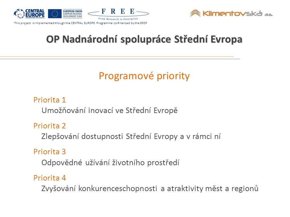 This project is implemented though the CENTRAL EUROPE Programme co-financed by the ERDF Programové priority Priorita 1 Umožňování inovací ve Střední E
