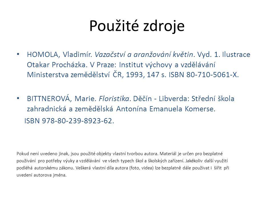 Použité zdroje HOMOLA, Vladimír. Vazačství a aranžování květin.