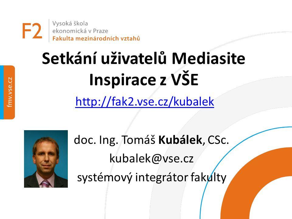 Setkání uživatelů Mediasite Inspirace z VŠE doc. Ing. Tomáš Kubálek, CSc. kubalek@vse.cz systémový integrátor fakulty http://fak2.vse.cz/kubalek