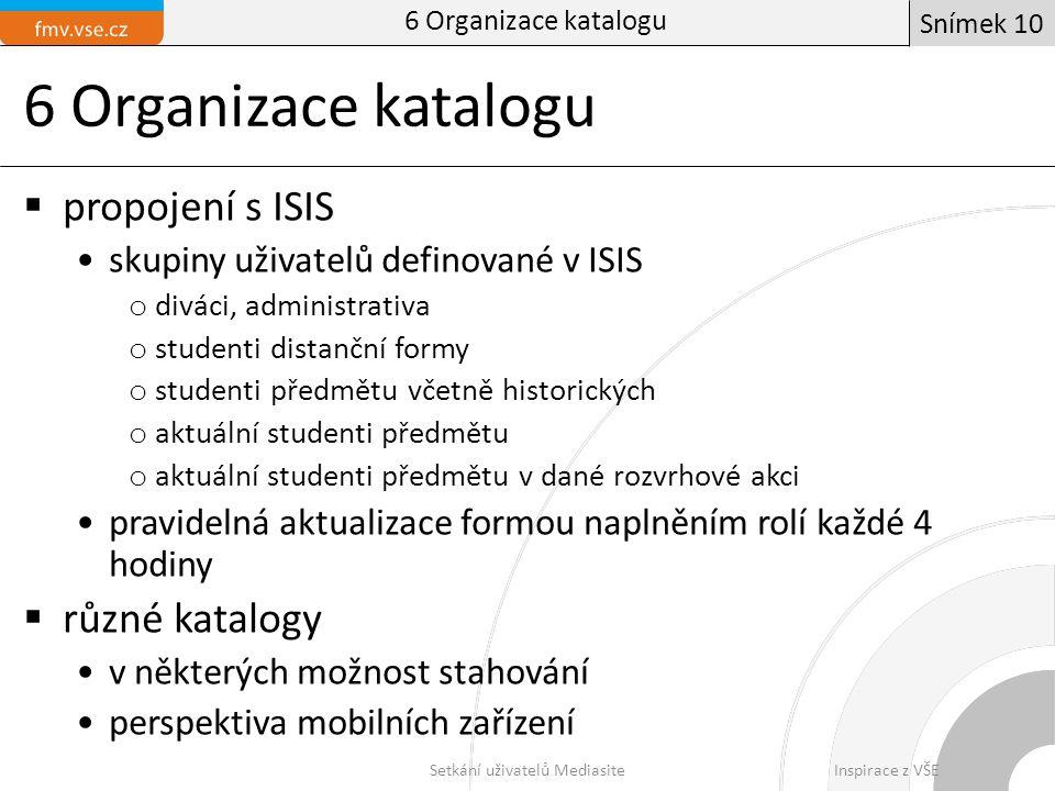 6 Organizace katalogu  propojení s ISIS skupiny uživatelů definované v ISIS o diváci, administrativa o studenti distanční formy o studenti předmětu v