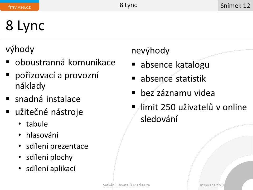 8 Lync výhody  oboustranná komunikace  pořizovací a provozní náklady  snadná instalace  užitečné nástroje tabule hlasování sdílení prezentace sdíl