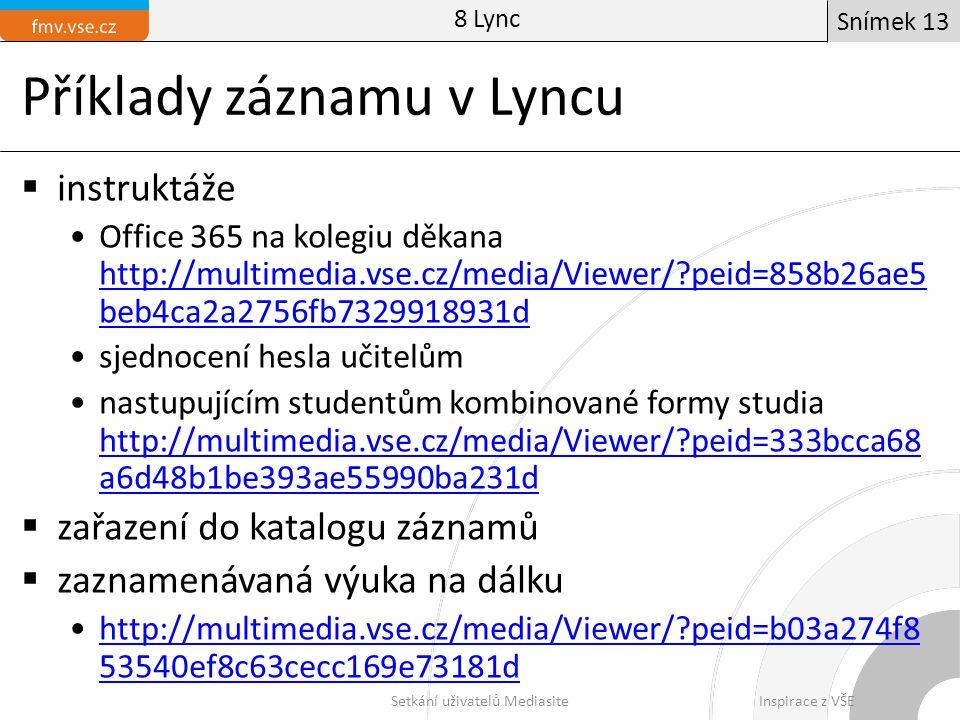 Příklady záznamu v Lyncu  instruktáže Office 365 na kolegiu děkana http://multimedia.vse.cz/media/Viewer/?peid=858b26ae5 beb4ca2a2756fb7329918931d ht