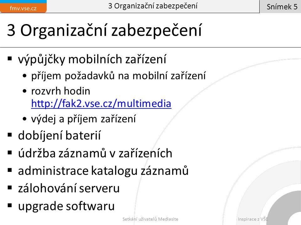 3 Organizační zabezpečení  výpůjčky mobilních zařízení příjem požadavků na mobilní zařízení rozvrh hodin http://fak2.vse.cz/multimedia http://fak2.vs