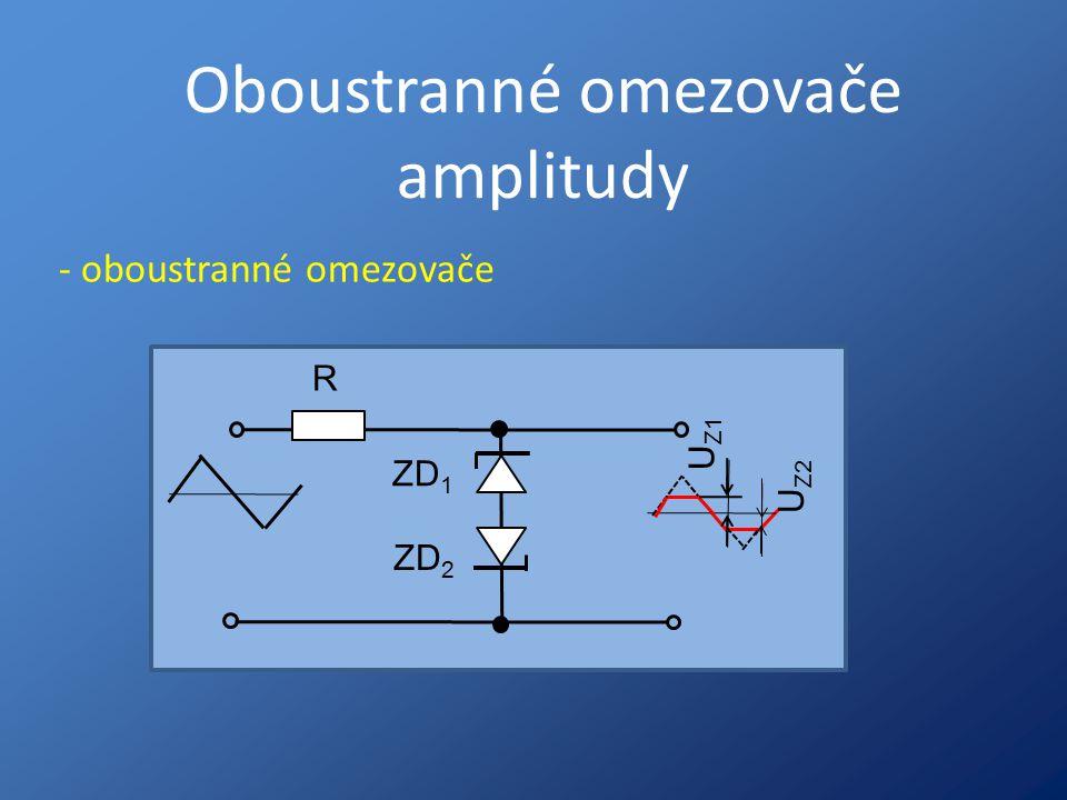 Oboustranné omezovače amplitudy R ZD 2 ZD 1 U Z1 U Z2 - oboustranné omezovače