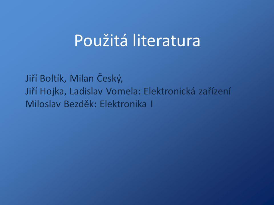 Použitá literatura Jiří Boltík, Milan Český, Jiří Hojka, Ladislav Vomela: Elektronická zařízení Miloslav Bezděk: Elektronika I