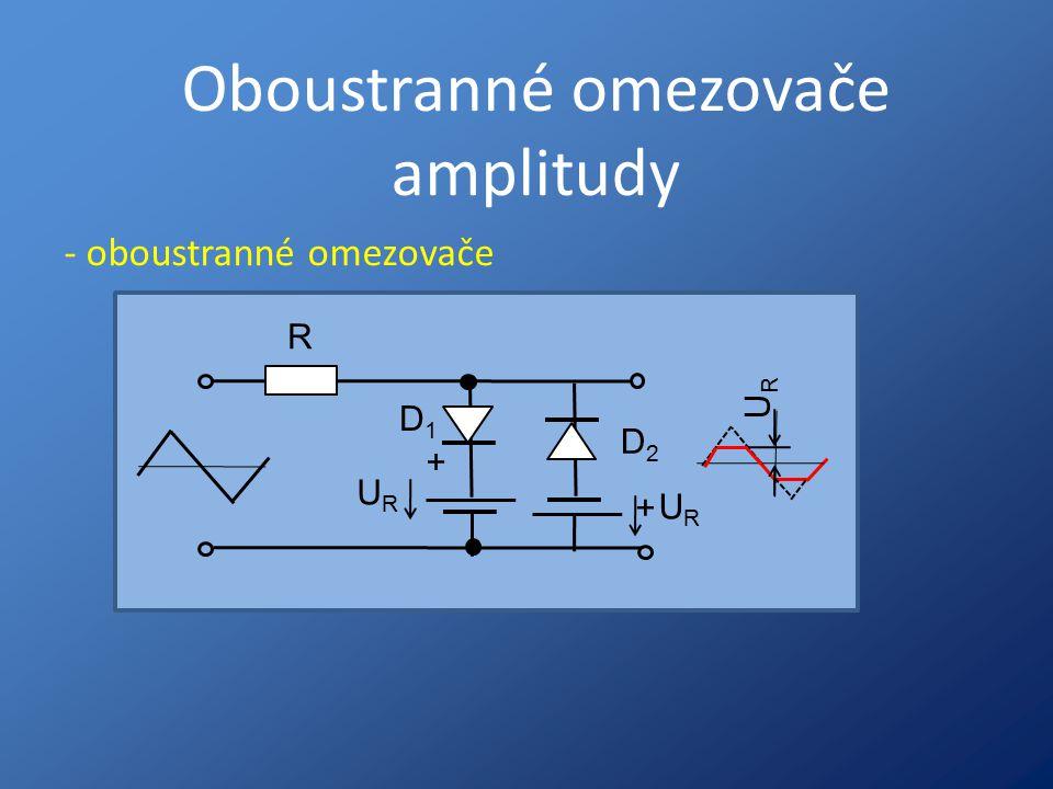 Oboustranné omezovače amplitudy R D1D1 URUR URUR + D2D2 + URUR - oboustranné omezovače