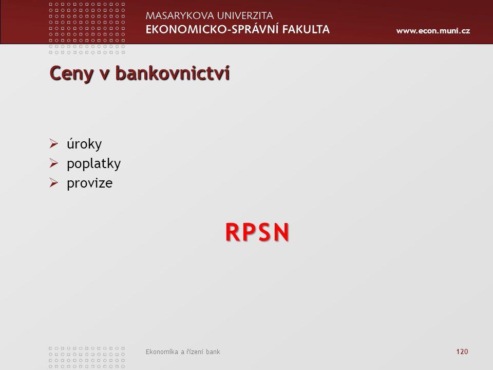www.econ.muni.cz Ekonomika a řízení bank 120 Ceny v bankovnictví  úroky  poplatky  provizeRPSN