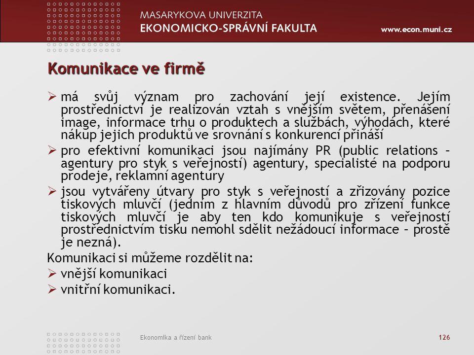 www.econ.muni.cz Ekonomika a řízení bank 126 Komunikace ve firmě  má svůj význam pro zachování její existence. Jejím prostřednictví je realizován vzt