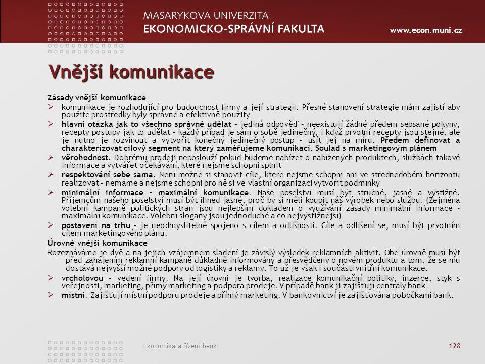 www.econ.muni.cz Ekonomika a řízení bank 128 Vnější komunikace Zásady vnější komunikace  komunikace je rozhodující pro budoucnost firmy a její strategii.
