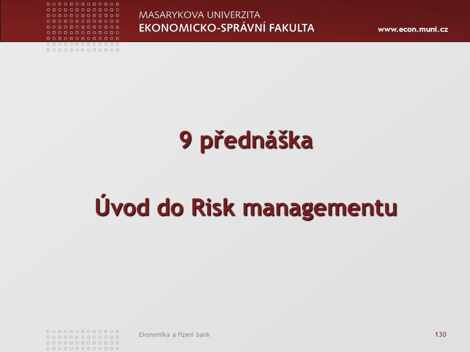www.econ.muni.cz Ekonomika a řízení bank 130 9 přednáška Úvod do Risk managementu