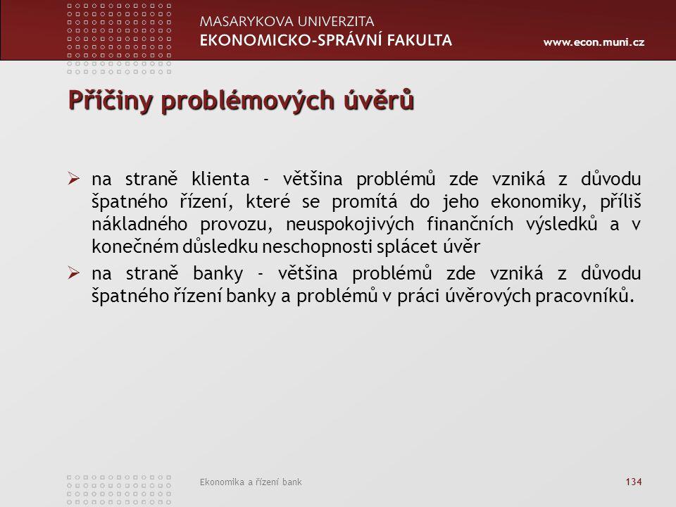 www.econ.muni.cz Ekonomika a řízení bank 134 Příčiny problémových úvěrů  na straně klienta - většina problémů zde vzniká z důvodu špatného řízení, kt