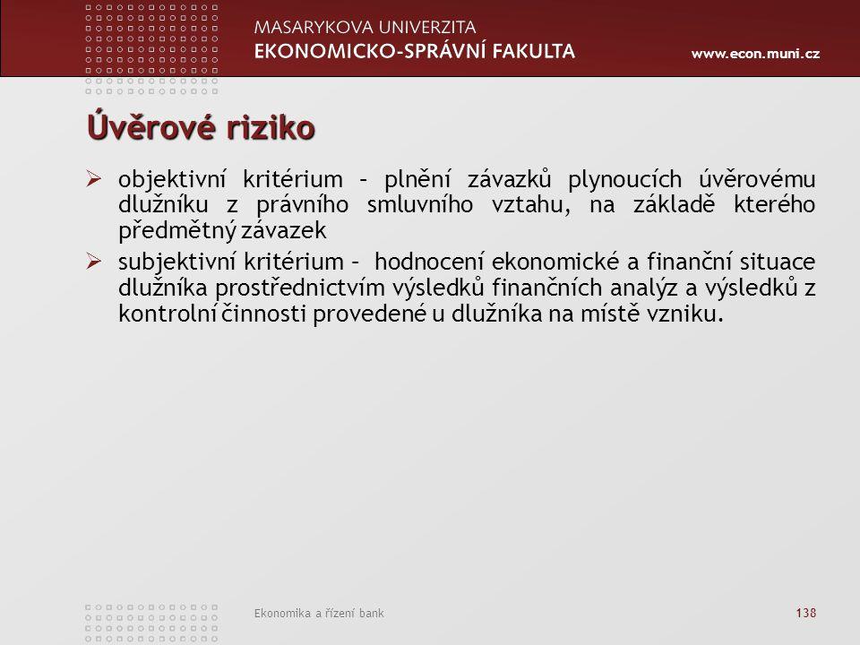 www.econ.muni.cz Ekonomika a řízení bank 138 Úvěrové riziko  objektivní kritérium – plnění závazků plynoucích úvěrovému dlužníku z právního smluvního