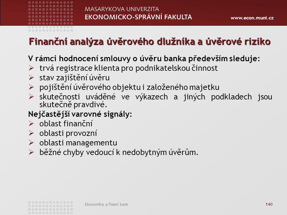 www.econ.muni.cz Ekonomika a řízení bank 140 Finanční analýza úvěrového dlužníka a úvěrové riziko V rámci hodnocení smlouvy o úvěru banka především sl