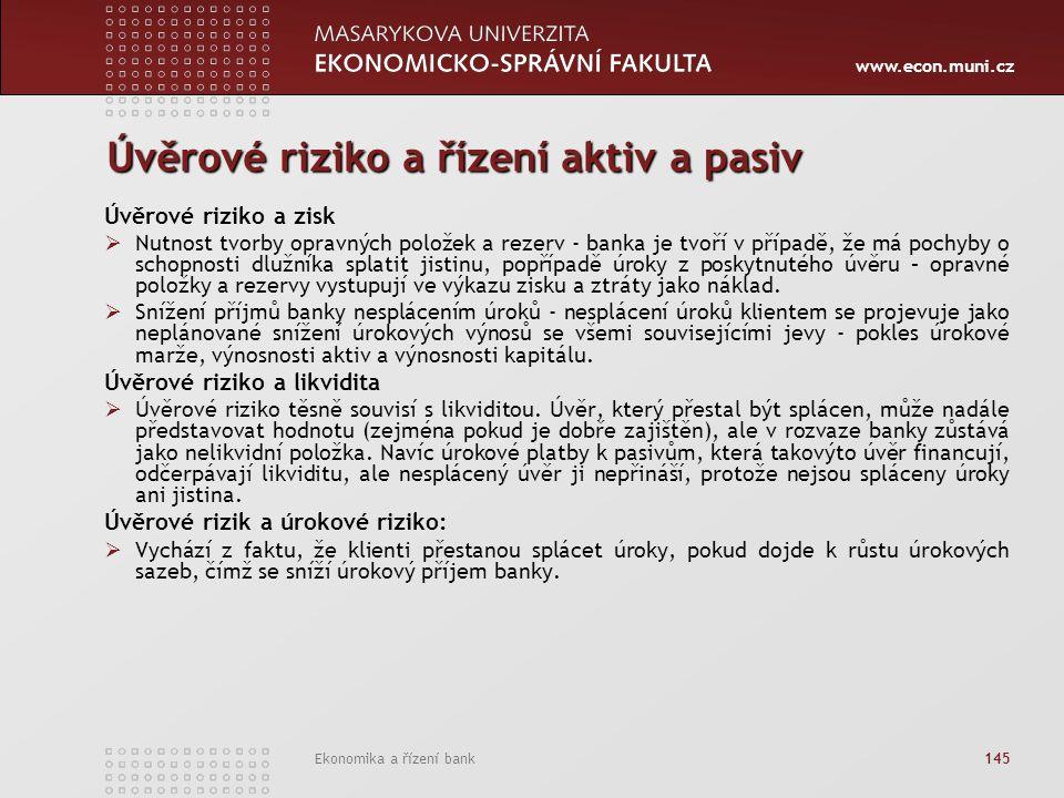 www.econ.muni.cz Ekonomika a řízení bank 145 Úvěrové riziko a řízení aktiv a pasiv Úvěrové riziko a zisk  Nutnost tvorby opravných položek a rezerv -