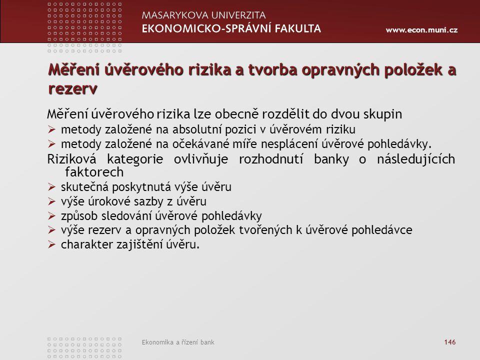 www.econ.muni.cz Ekonomika a řízení bank 146 Měření úvěrového rizika a tvorba opravných položek a rezerv Měření úvěrového rizika lze obecně rozdělit d