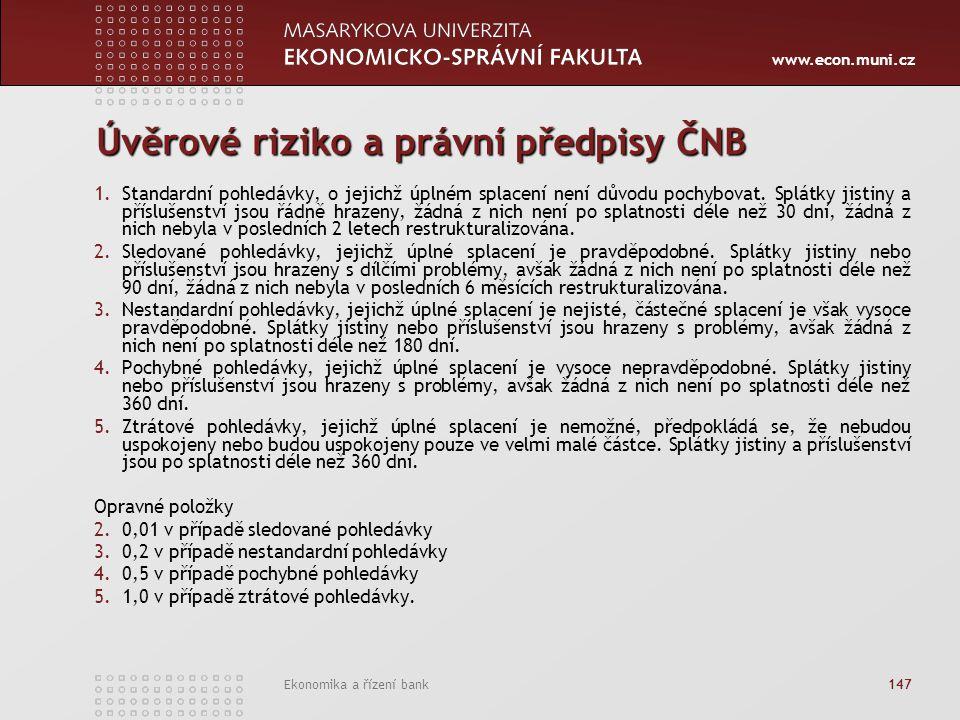 www.econ.muni.cz Ekonomika a řízení bank 147 Úvěrové riziko a právní předpisy ČNB 1.Standardní pohledávky, o jejichž úplném splacení není důvodu pochybovat.